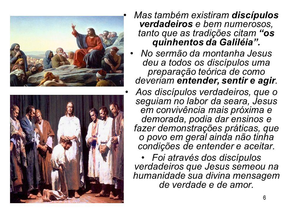 Mas também existiram discípulos verdadeiros e bem numerosos, tanto que as tradições citam os quinhentos da Galiléia .