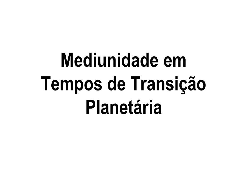 Mediunidade em Tempos de Transição Planetária