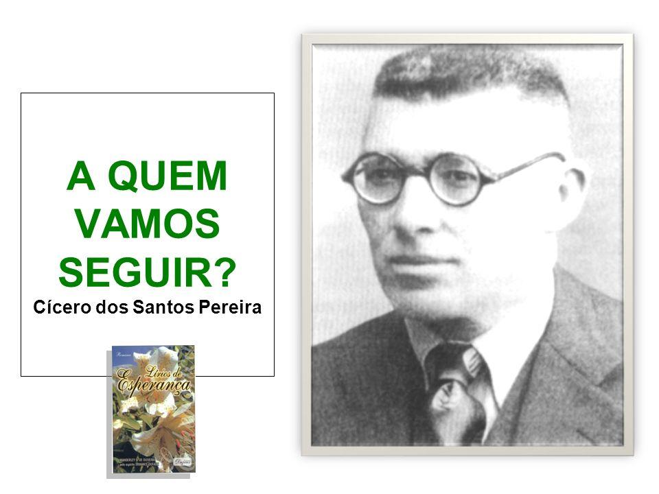 A QUEM VAMOS SEGUIR Cícero dos Santos Pereira