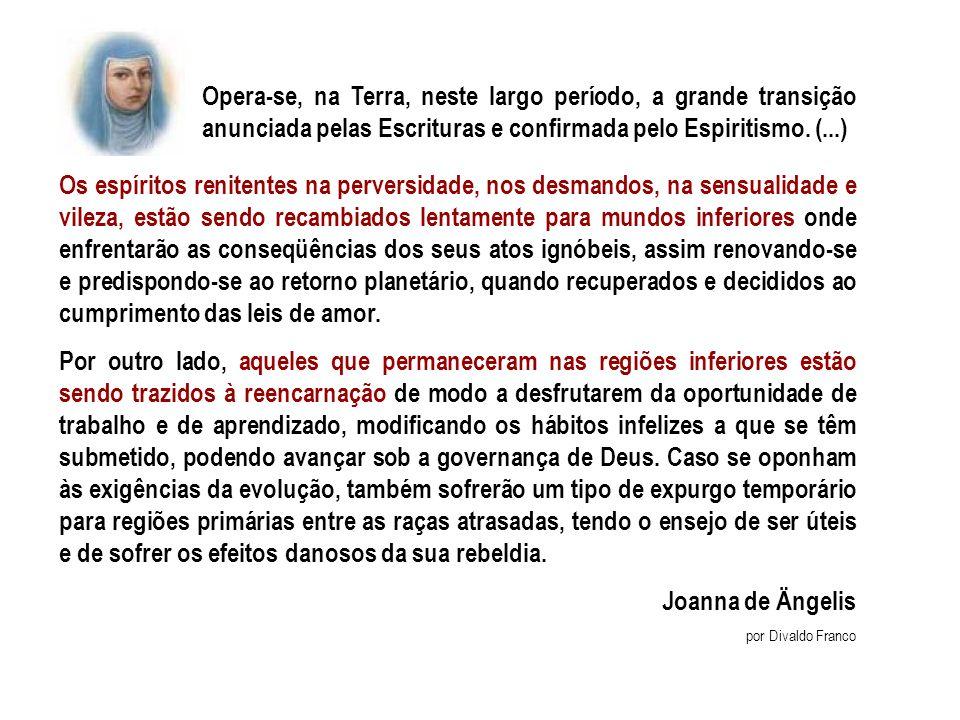 Opera-se, na Terra, neste largo período, a grande transição anunciada pelas Escrituras e confirmada pelo Espiritismo. (...)