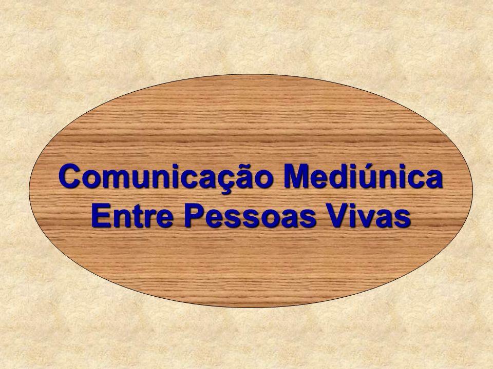 Comunicação Mediúnica Entre Pessoas Vivas