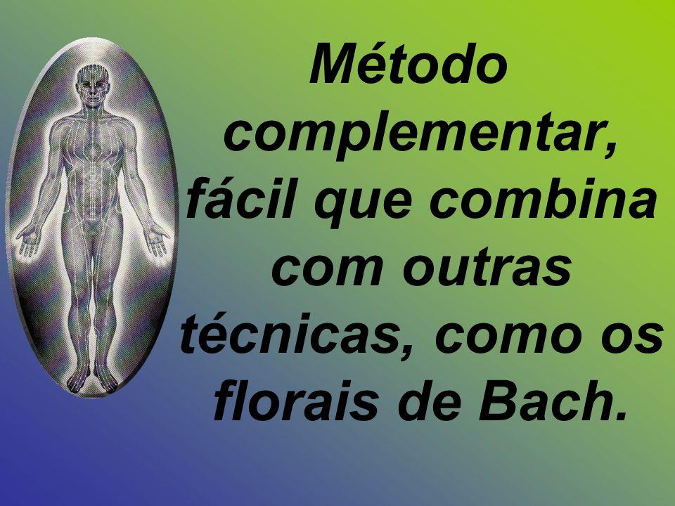 Método complementar, fácil que combina com outras técnicas, como os florais de Bach.