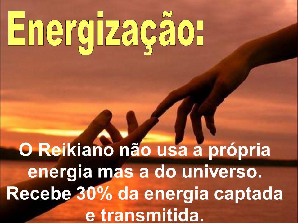 Energização:O Reikiano não usa a própria energia mas a do universo.