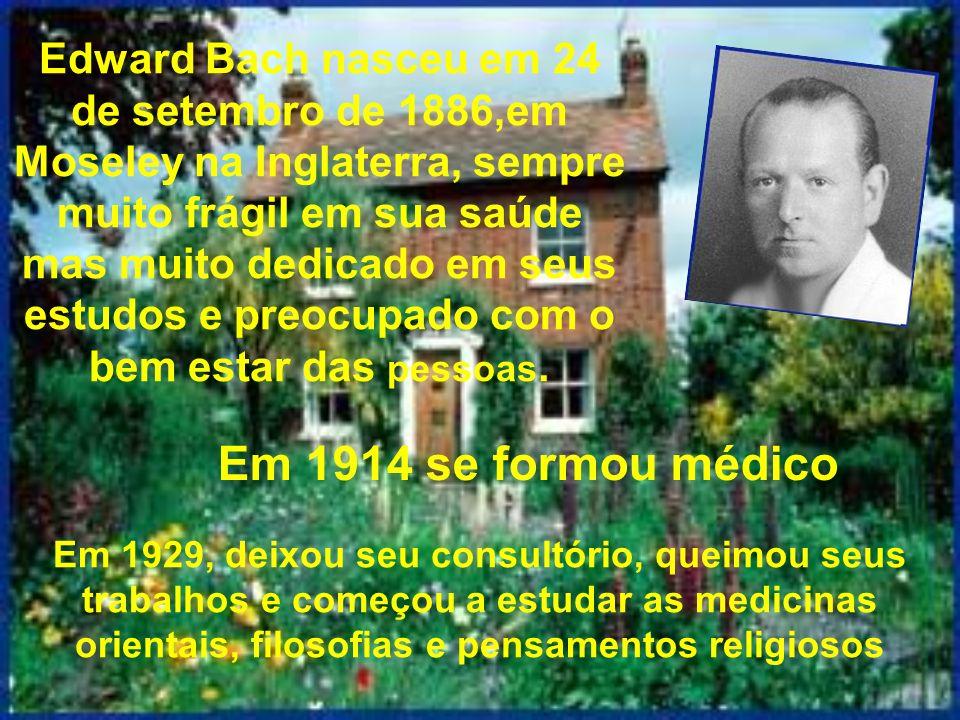 Edward Bach nasceu em 24 de setembro de 1886,em Moseley na Inglaterra, sempre muito frágil em sua saúde mas muito dedicado em seus estudos e preocupado com o bem estar das pessoas.