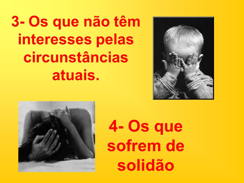 4- Os que sofrem de solidão