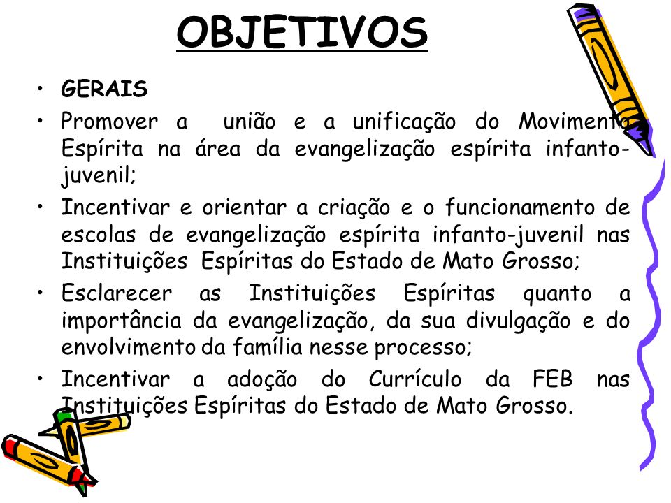 OBJETIVOS GERAIS. Promover a união e a unificação do Movimento Espírita na área da evangelização espírita infanto-juvenil;