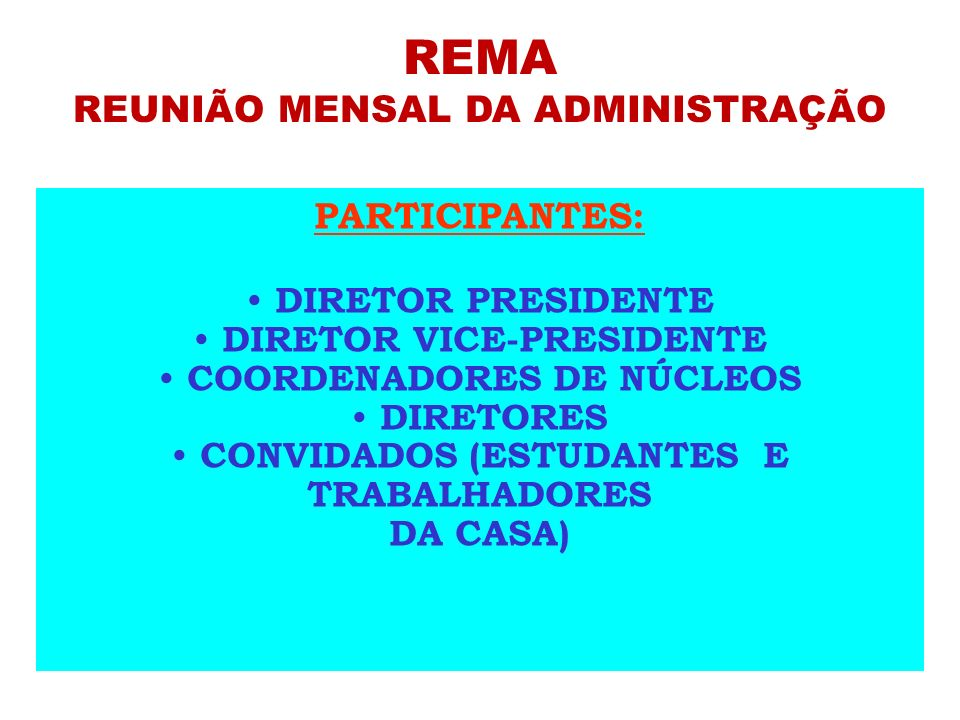 REMA REUNIÃO MENSAL DA ADMINISTRAÇÃO PARTICIPANTES: DIRETOR PRESIDENTE