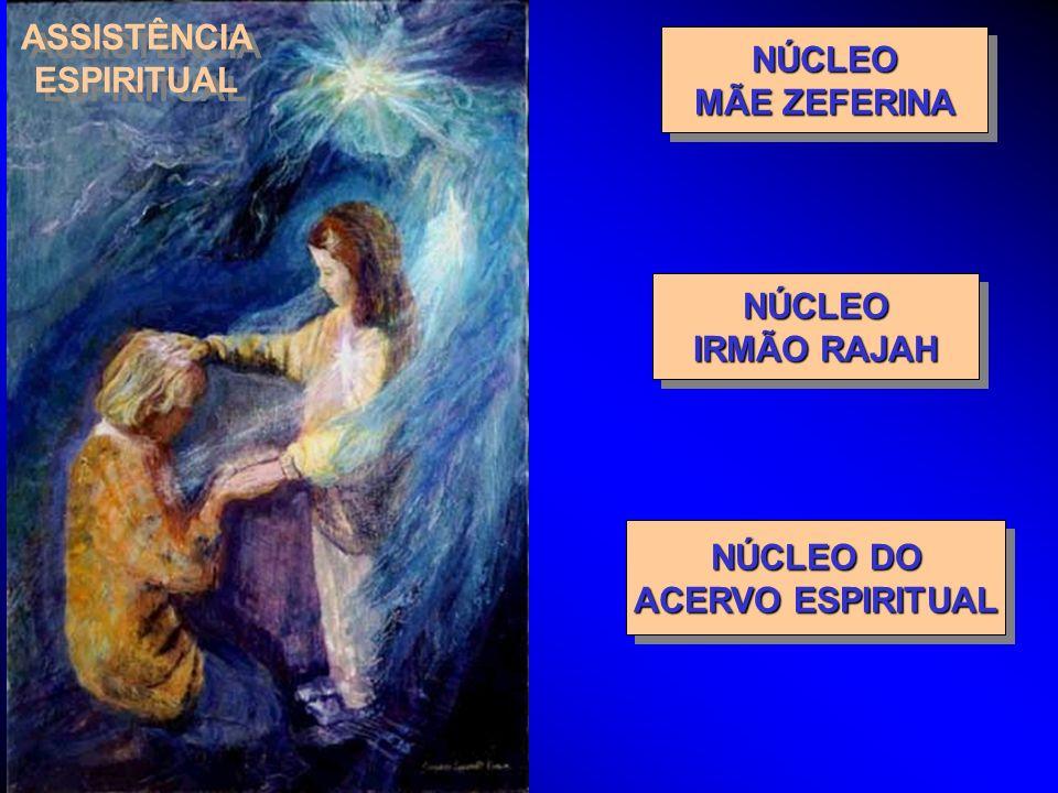 ASSISTÊNCIA ESPIRITUAL NÚCLEO MÃE ZEFERINA NÚCLEO IRMÃO RAJAH NÚCLEO DO ACERVO ESPIRITUAL