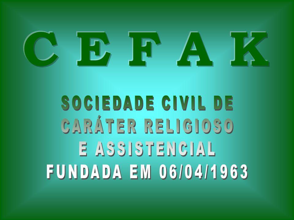 C E F A K SOCIEDADE CIVIL DE CARÁTER RELIGIOSO E ASSISTENCIAL