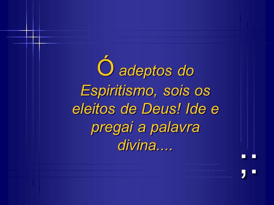 Ó adeptos do Espiritismo, sois os eleitos de Deus