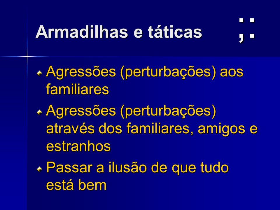 ;: Armadilhas e táticas Agressões (perturbações) aos familiares