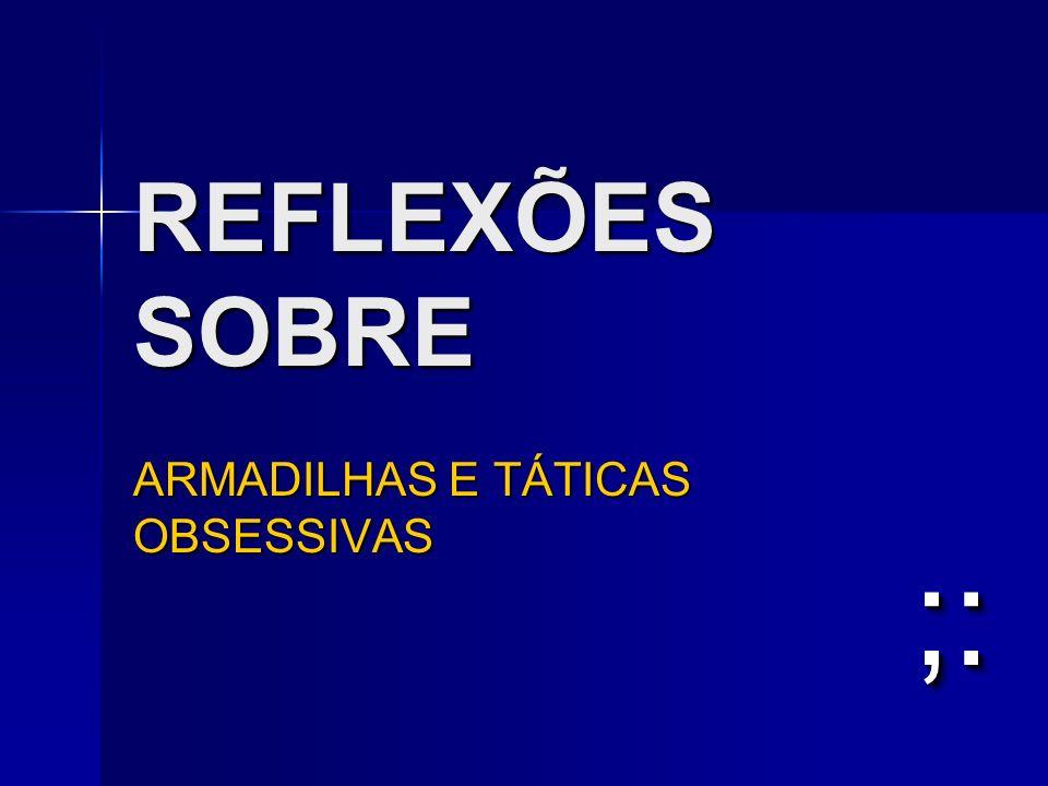 ARMADILHAS E TÁTICAS OBSESSIVAS