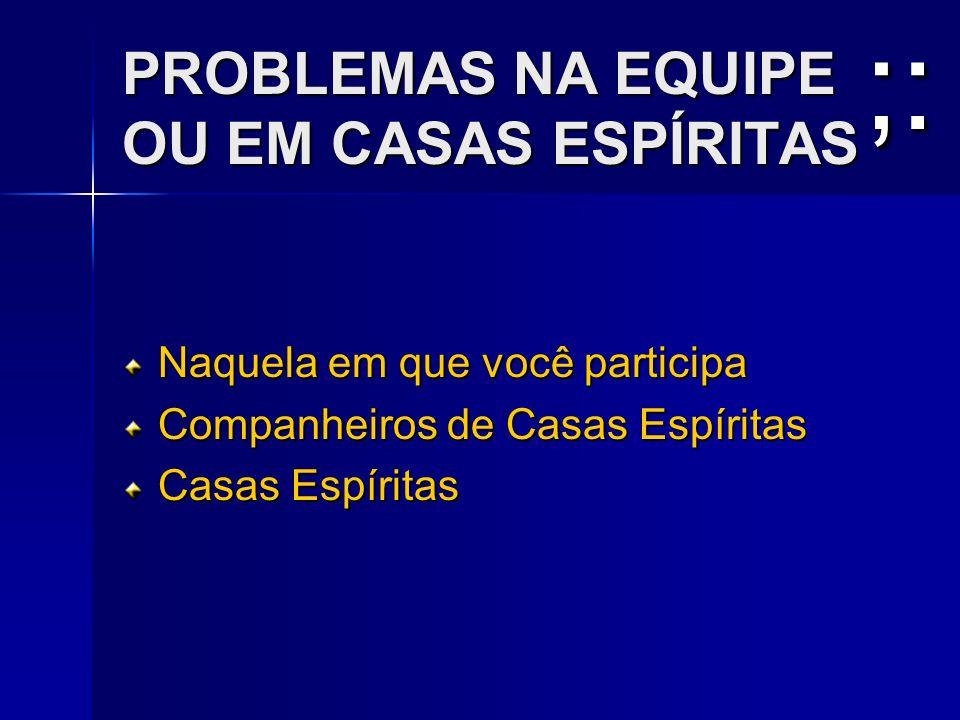 PROBLEMAS NA EQUIPE OU EM CASAS ESPÍRITAS