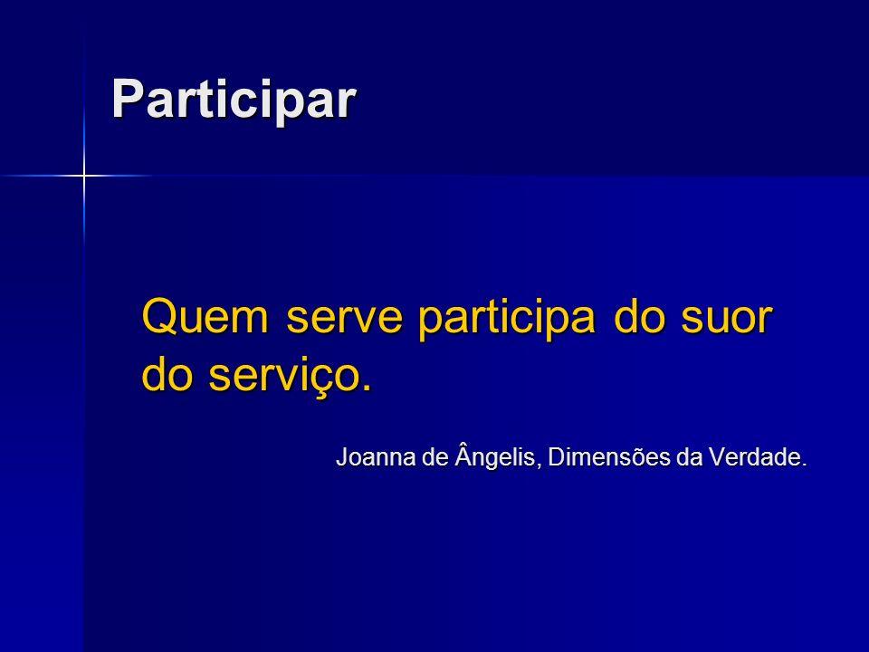 Participar Quem serve participa do suor do serviço.