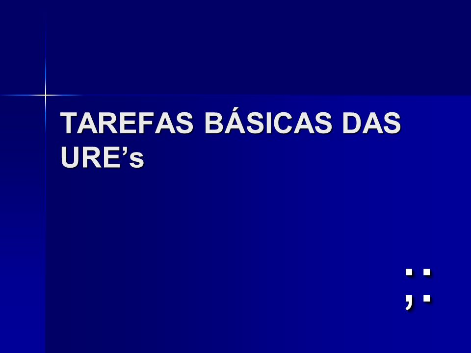TAREFAS BÁSICAS DAS URE's