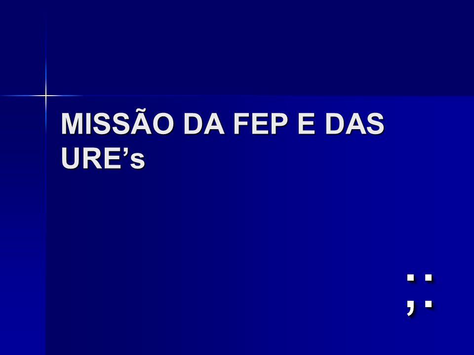 MISSÃO DA FEP E DAS URE's
