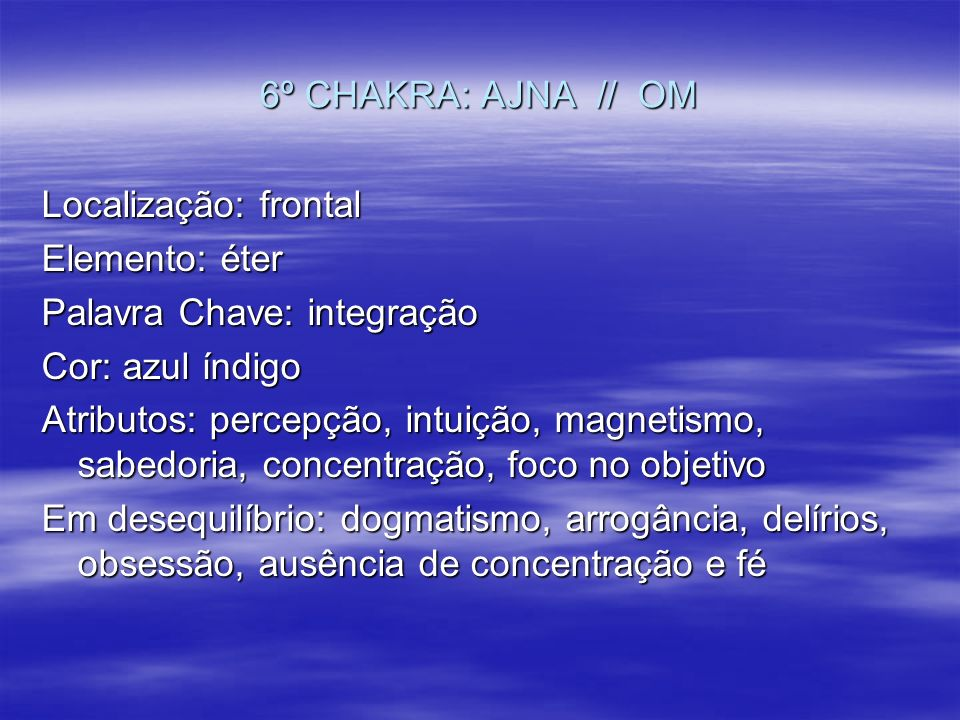6º CHAKRA: AJNA // OM Localização: frontal. Elemento: éter. Palavra Chave: integração. Cor: azul índigo.