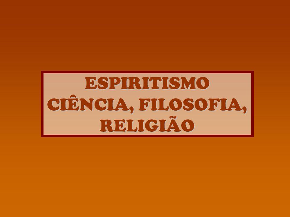 ESPIRITISMO CIÊNCIA, FILOSOFIA, RELIGIÃO