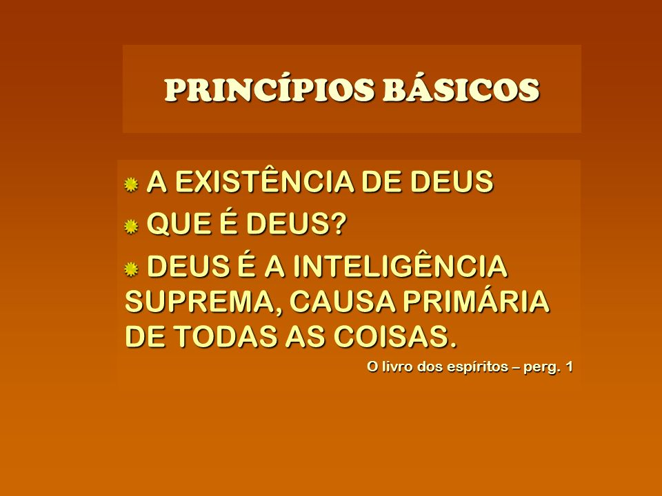 PRINCÍPIOS BÁSICOS A EXISTÊNCIA DE DEUS QUE É DEUS