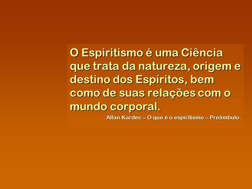 O Espiritismo é uma Ciência que trata da natureza, origem e destino dos Espíritos, bem como de suas relações com o mundo corporal.