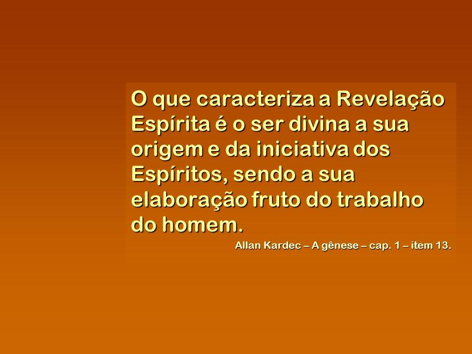 O que caracteriza a Revelação Espírita é o ser divina a sua origem e da iniciativa dos Espíritos, sendo a sua elaboração fruto do trabalho do homem.