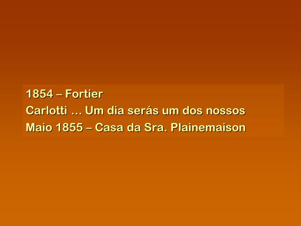 1854 – Fortier Carlotti ... Um dia serás um dos nossos Maio 1855 – Casa da Sra. Plainemaison