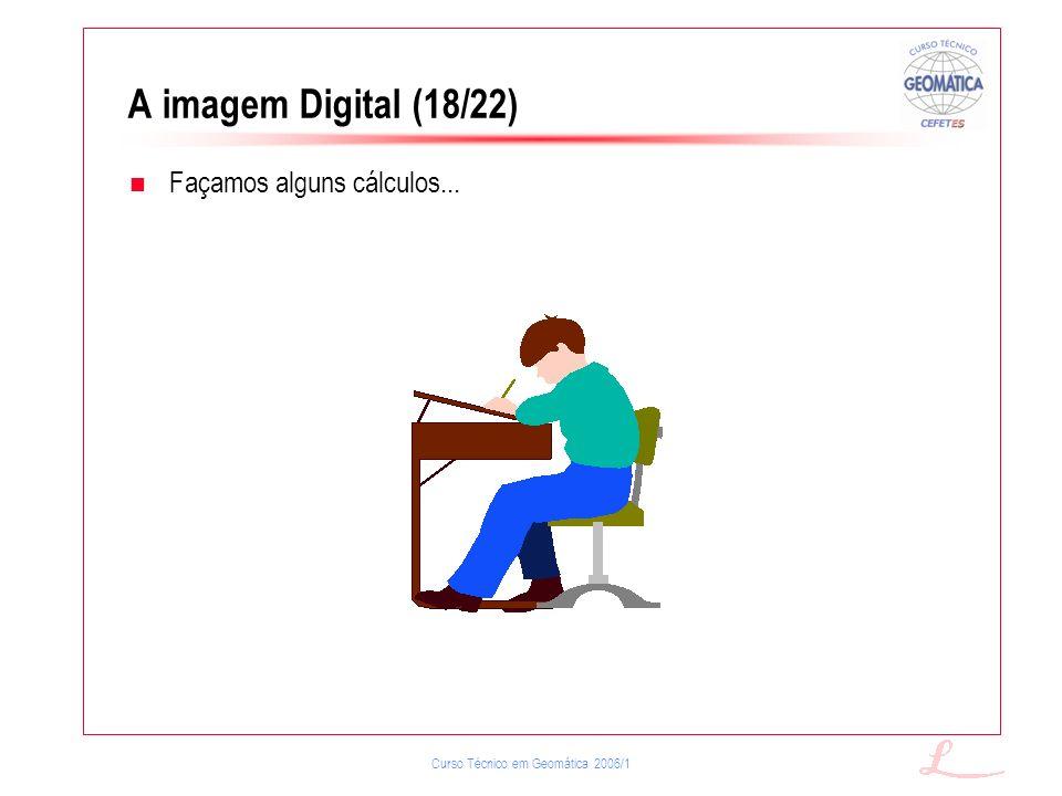 A imagem Digital (18/22) Façamos alguns cálculos...