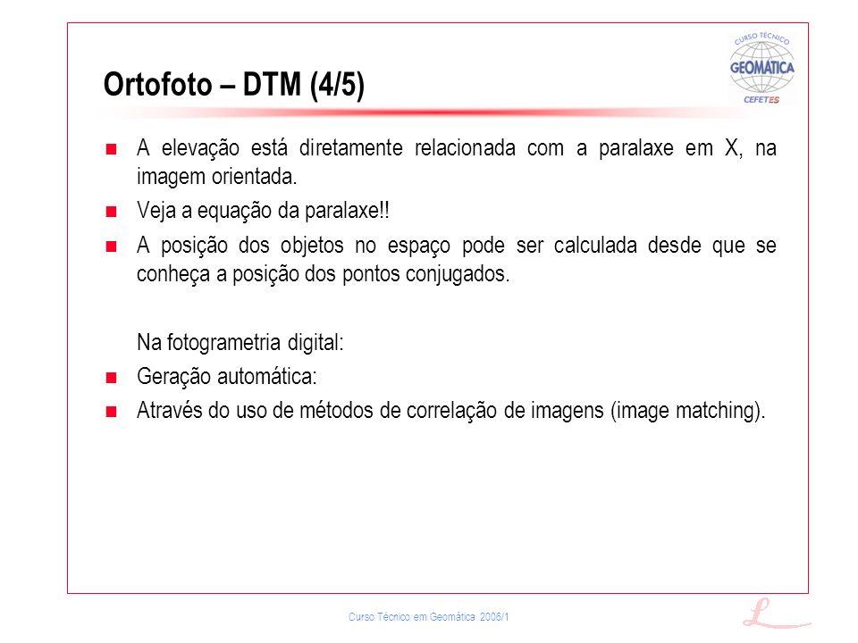 Ortofoto – DTM (4/5) A elevação está diretamente relacionada com a paralaxe em X, na imagem orientada.
