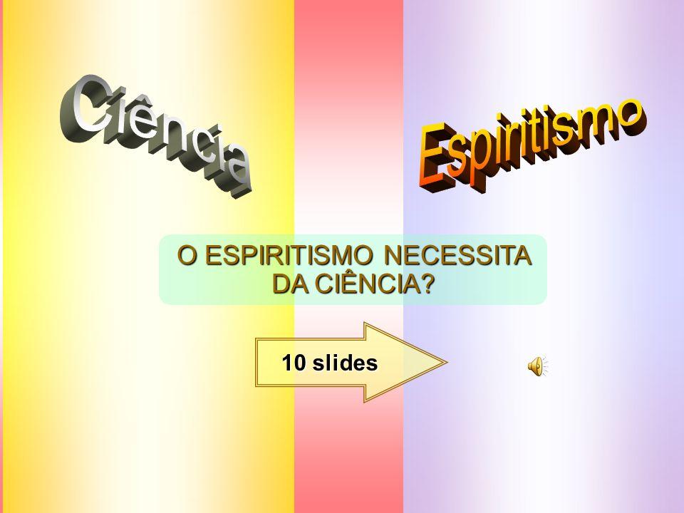 O ESPIRITISMO NECESSITA DA CIÊNCIA