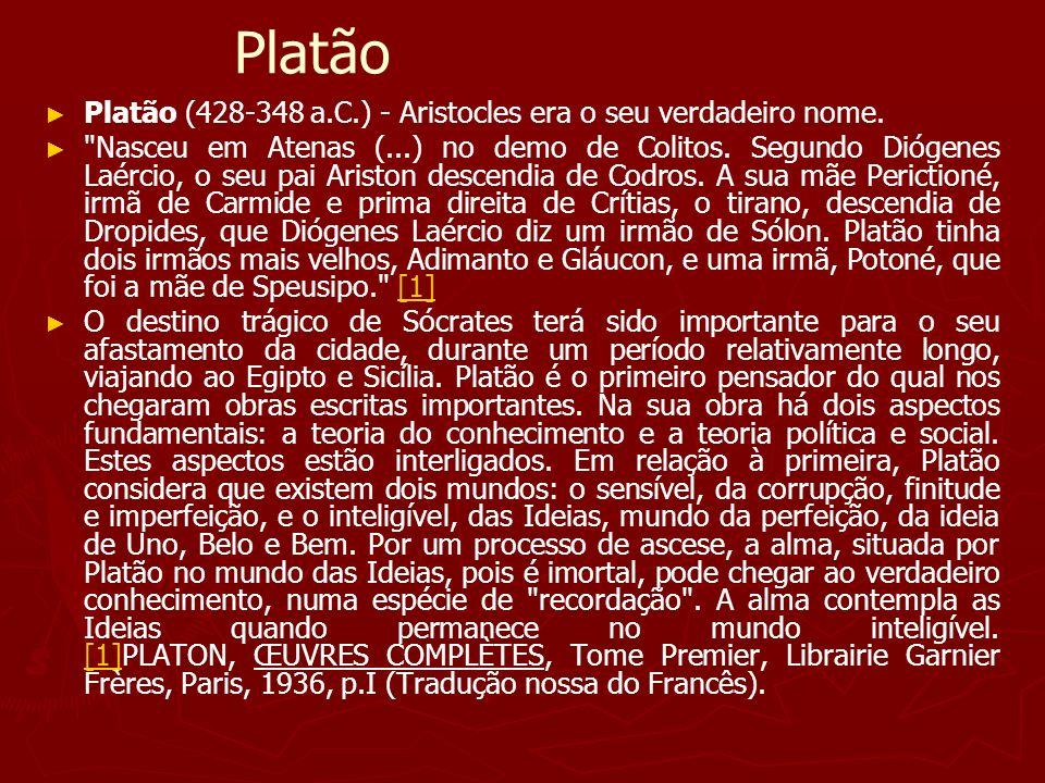 Platão Platão (428-348 a.C.) - Aristocles era o seu verdadeiro nome.