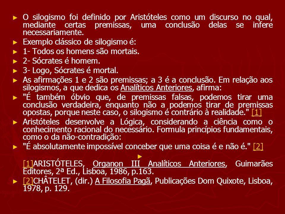 O silogismo foi definido por Aristóteles como um discurso no qual, mediante certas premissas, uma conclusão delas se infere necessariamente.