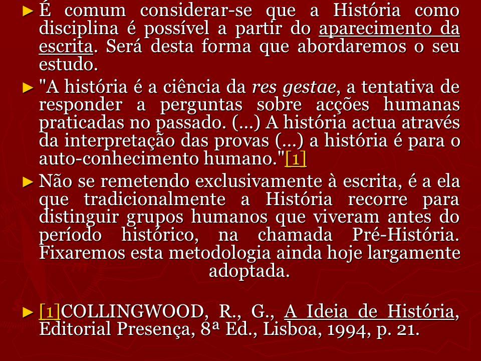 É comum considerar-se que a História como disciplina é possível a partir do aparecimento da escrita. Será desta forma que abordaremos o seu estudo.