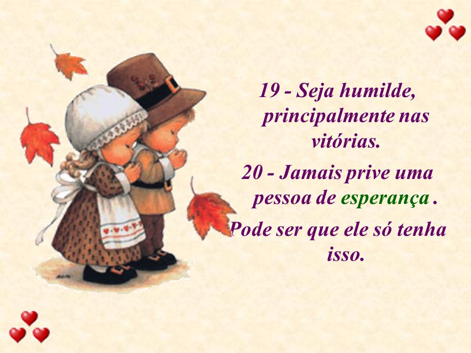 19 - Seja humilde, principalmente nas vitórias.