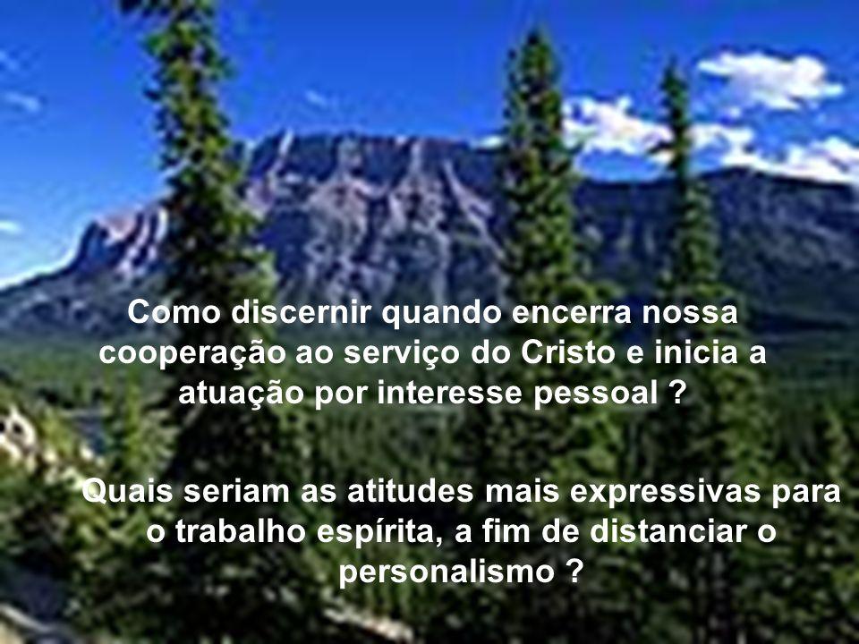 Como discernir quando encerra nossa cooperação ao serviço do Cristo e inicia a atuação por interesse pessoal