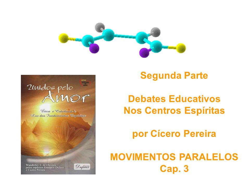 Segunda Parte Debates Educativos. Nos Centros Espíritas. por Cícero Pereira. MOVIMENTOS PARALELOS.