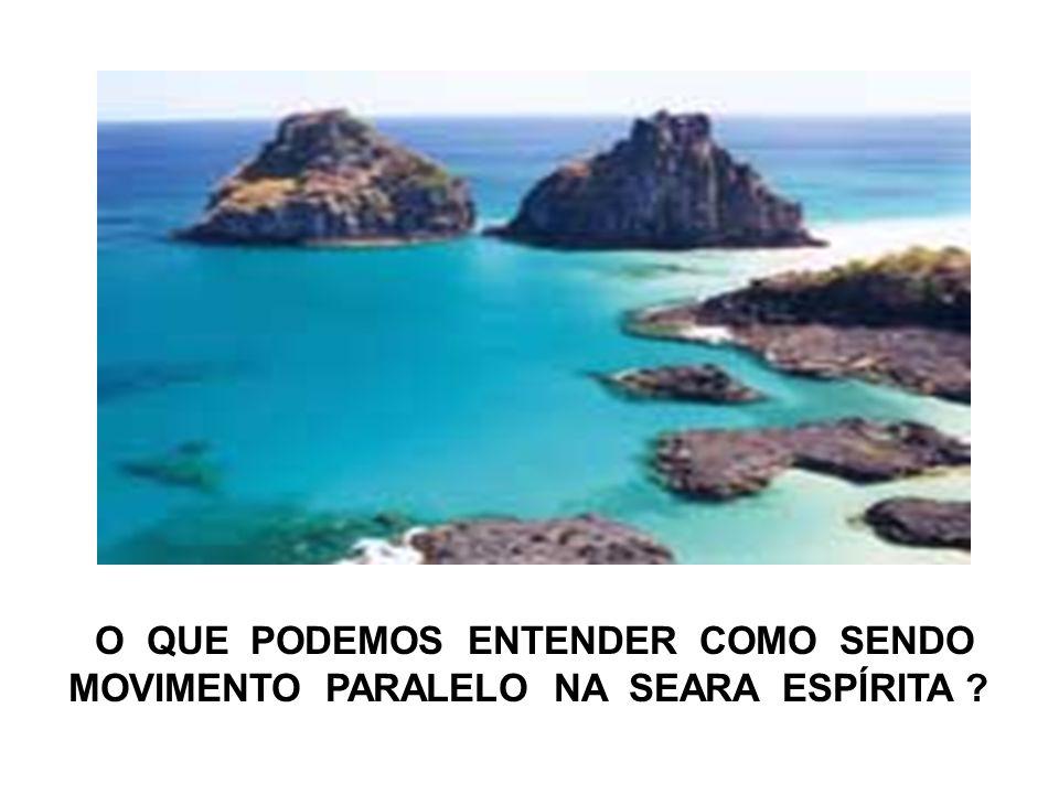 O QUE PODEMOS ENTENDER COMO SENDO MOVIMENTO PARALELO NA SEARA ESPÍRITA