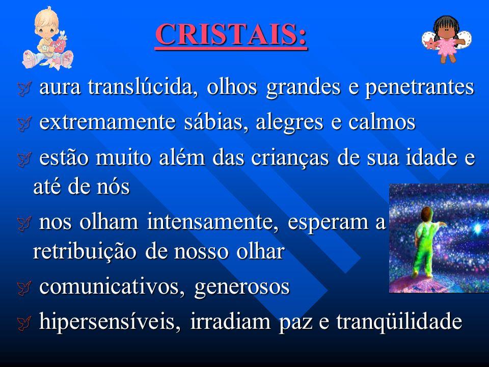 CRISTAIS: aura translúcida, olhos grandes e penetrantes