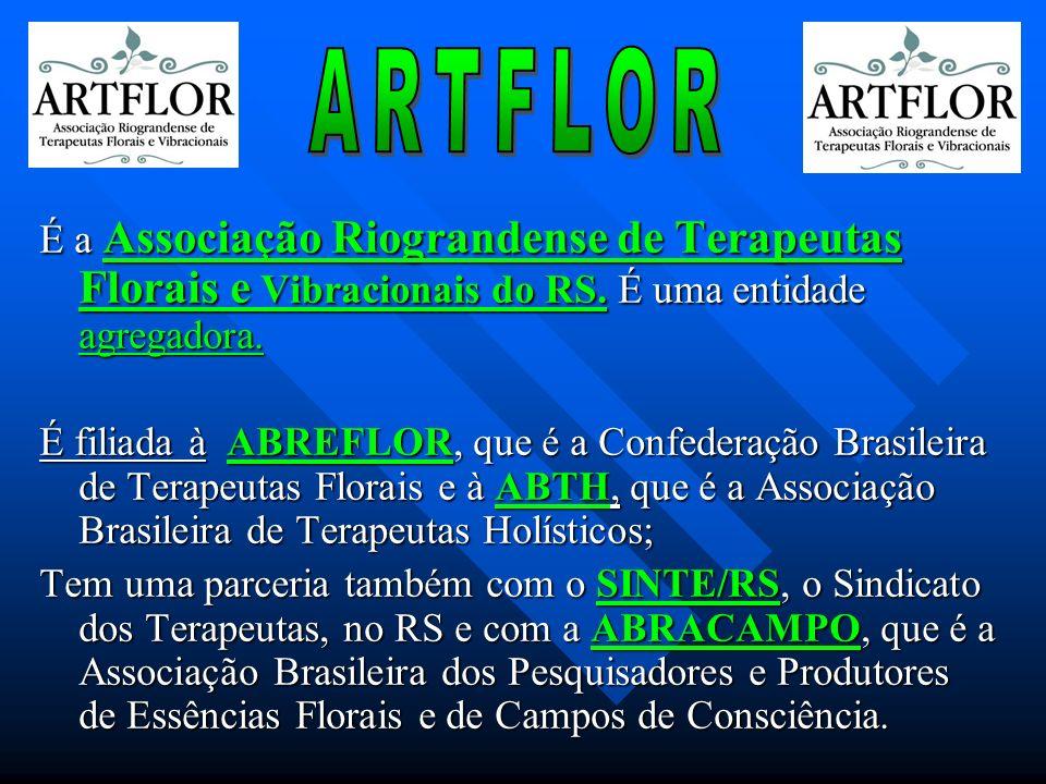 ARTFLOR É a Associação Riograndense de Terapeutas Florais e Vibracionais do RS. É uma entidade agregadora.