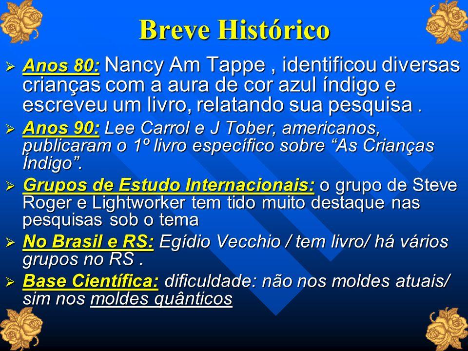 Breve HistóricoAnos 80: Nancy Am Tappe , identificou diversas crianças com a aura de cor azul índigo e escreveu um livro, relatando sua pesquisa .