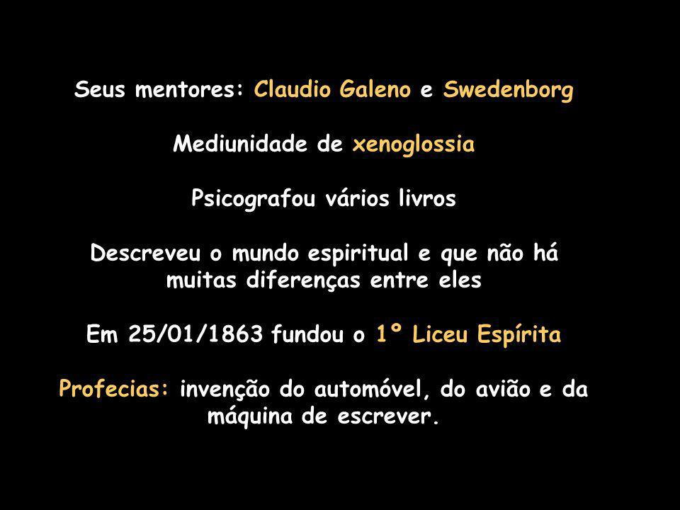Seus mentores: Claudio Galeno e Swedenborg Mediunidade de xenoglossia