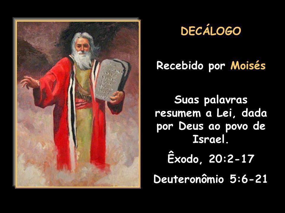 Suas palavras resumem a Lei, dada por Deus ao povo de Israel.