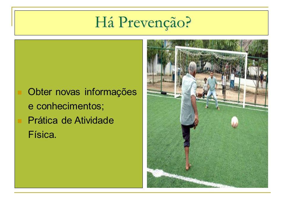 Há Prevenção Obter novas informações e conhecimentos;