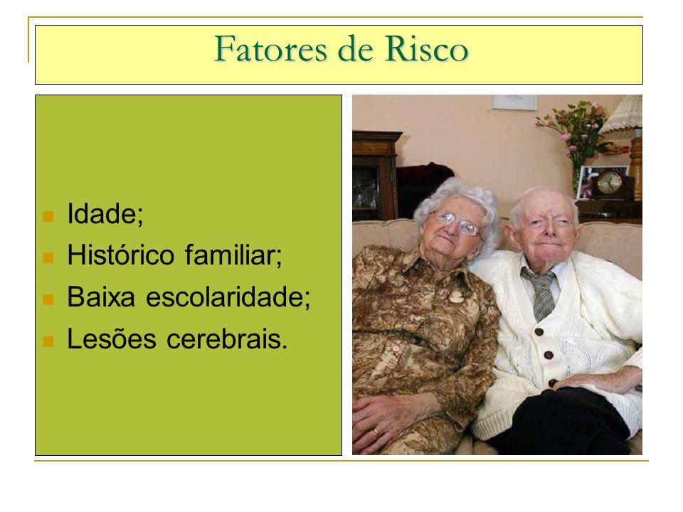 Fatores de Risco Idade; Histórico familiar; Baixa escolaridade;