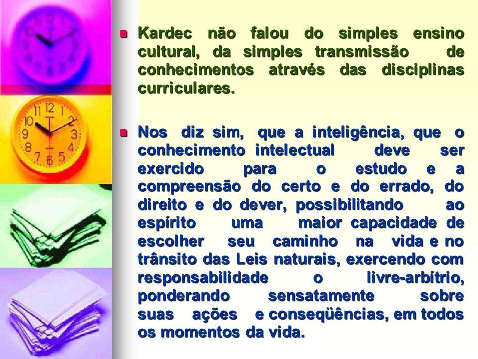 Kardec não falou do simples ensino cultural, da simples transmissão de conhecimentos através das disciplinas curriculares.