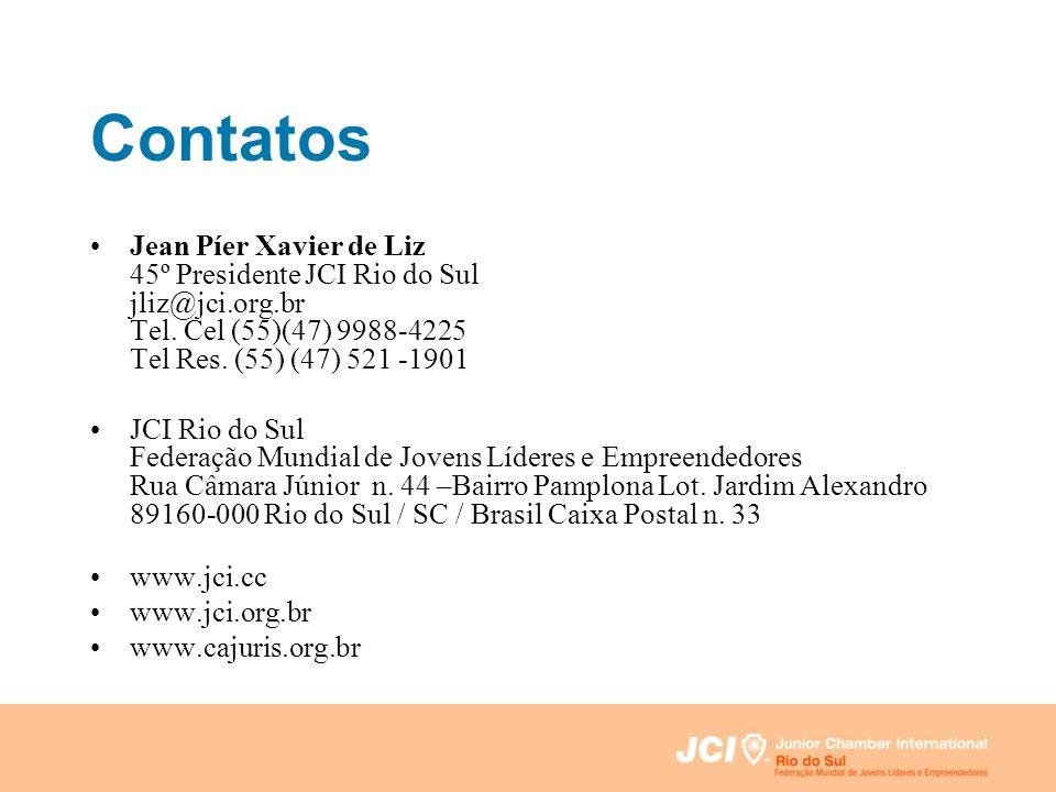 Contatos Jean Píer Xavier de Liz 45º Presidente JCI Rio do Sul jliz@jci.org.br Tel. Cel (55)(47) 9988-4225 Tel Res. (55) (47) 521 -1901