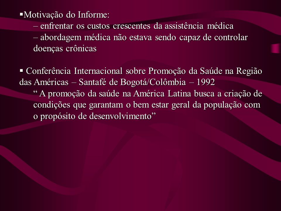 Motivação do Informe:enfrentar os custos crescentes da assistência médica. abordagem médica não estava sendo capaz de controlar doenças crônicas.