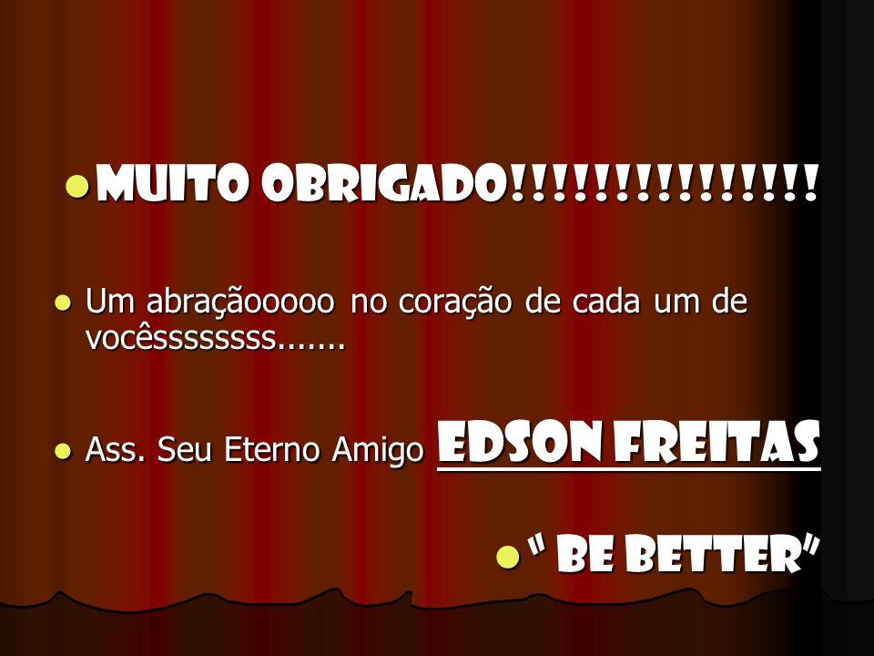 MUITO OBRIGADO!!!!!!!!!!!!!!! BE BETTER