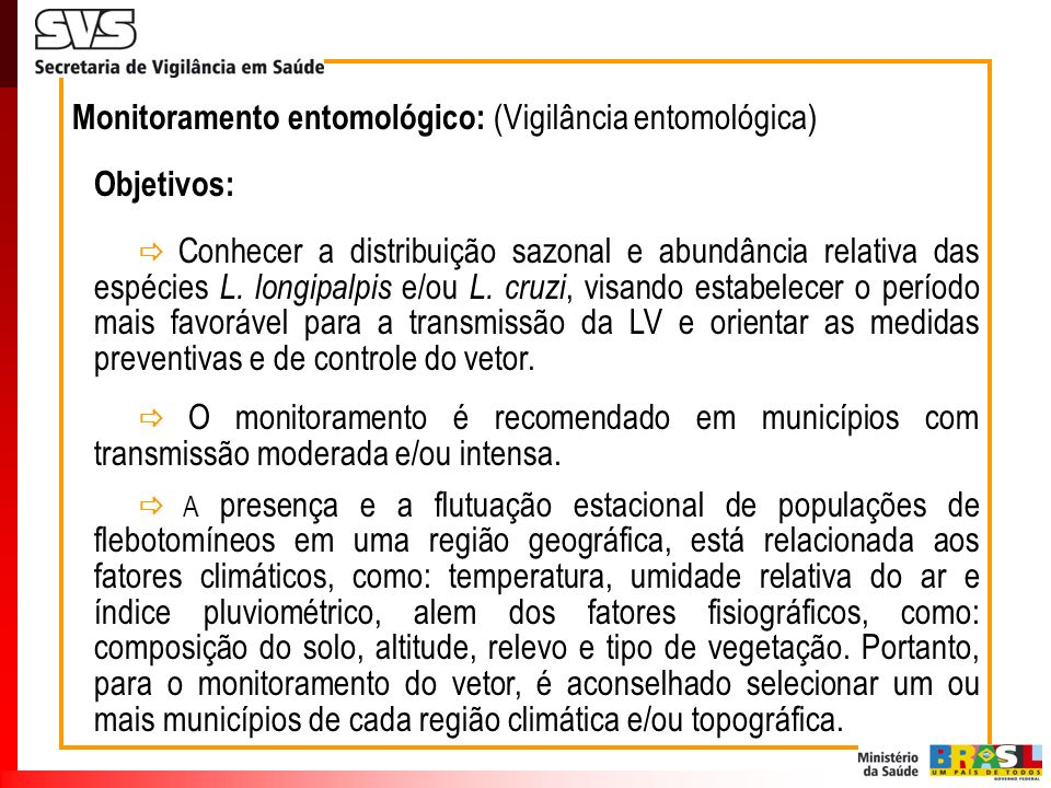 Monitoramento entomológico: (Vigilância entomológica) Objetivos: