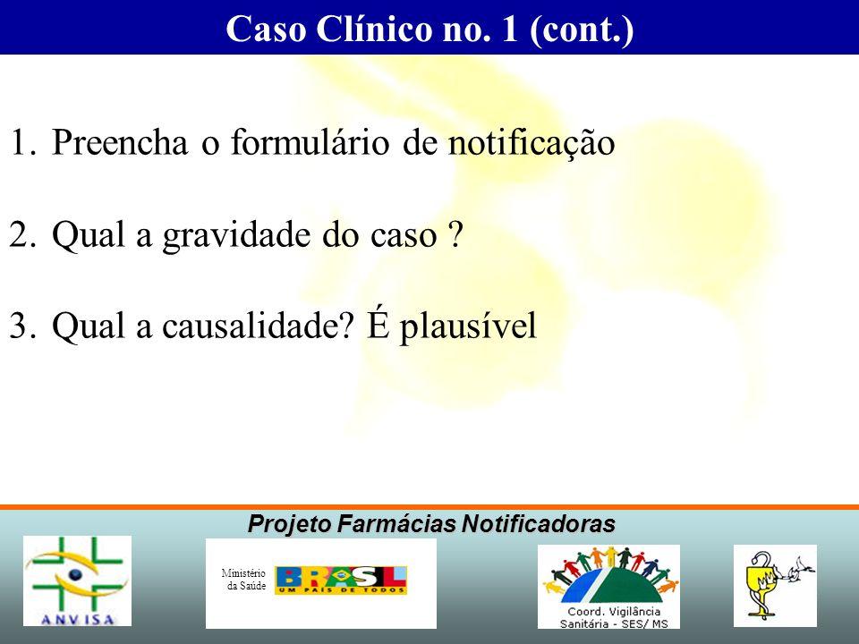 Caso Clínico no. 1 (cont.) Preencha o formulário de notificação.