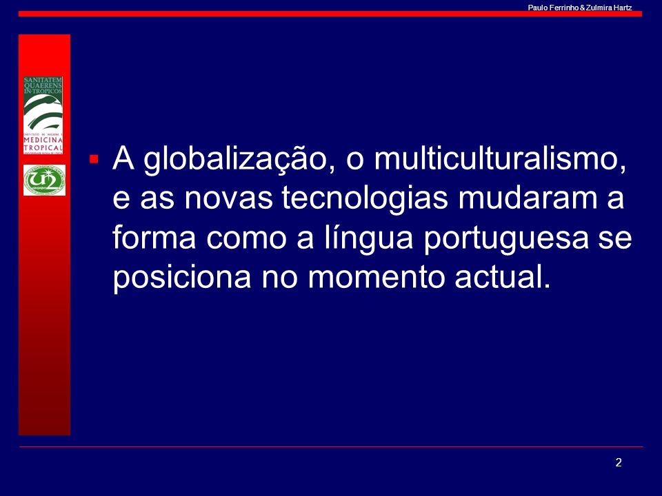 A globalização, o multiculturalismo, e as novas tecnologias mudaram a forma como a língua portuguesa se posiciona no momento actual.